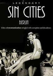 Berlin: Metropolis of Vice - 2005 (Legendary Sin Cities)