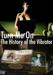 Turn Me On The History of the Vibrator