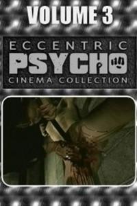 Eccentric Psycho Cinema 3