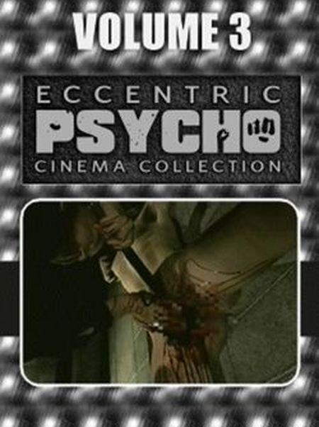 Eccentric Psycho Cinema 3 movie